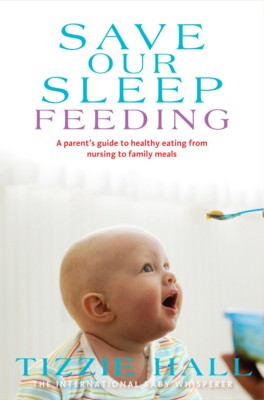 Tizzie Hall - Save Our Sleep ® - Feeding - Breast - Bottle - Solids - The International Baby Whisperer